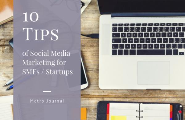 [Metro Journal] 10 Social Media Marketing Tips for SMEs / Startups