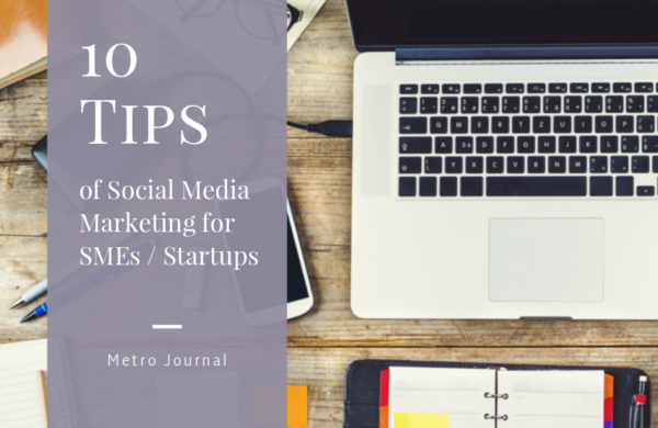 [Metro Journal] 10 Social Media Marketing Tips for SMEs / Startups