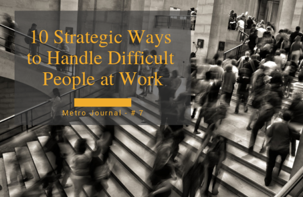 [Metro Journal] 10 Strategic Ways to Handle Difficult People at Work
