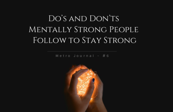 [Metro Journal] Do's and Don'ts Mentally Strong People Follow to Stay Strong