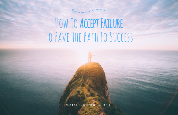 [Metro Journal] How To Accept Failure To Pave The Path To Success