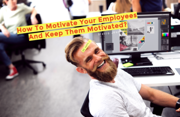 [Metro Journal] How To Motivate Your Employees And Keep Them Motivated?